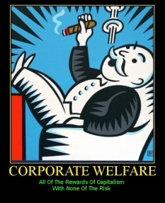 Corporate welfare all reward no risk
